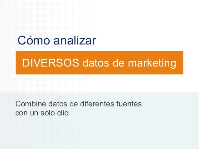 Cómo analizar DIVERSOS datos de marketing  Combine datos de diferentes fuentes con un solo clic
