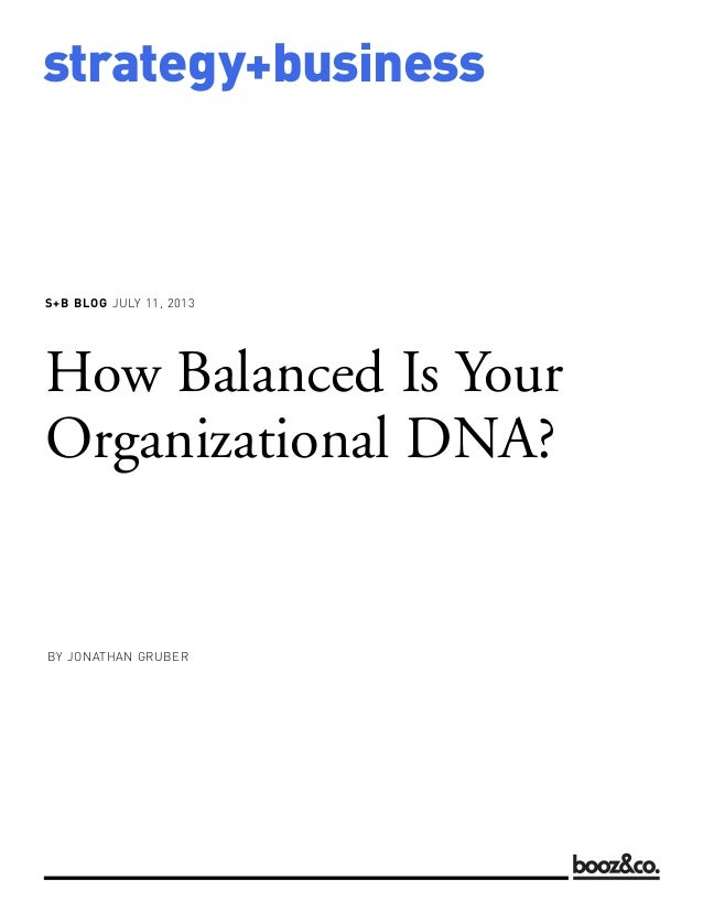 S+B BLOG JULY 11, 2013 strategy+business How Balanced Is Your Organizational DNA? BY JONATHAN GRUBER