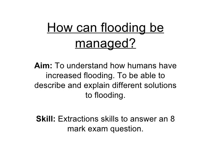 How can flooding be managed? Aim:  To understand how humans have increased flooding. To be able to describe and explain di...