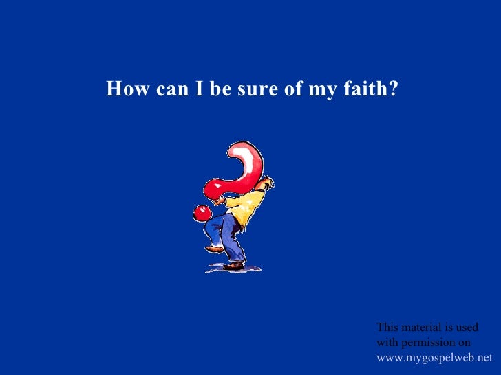 How can I be sure of my faith? This material is used with permission on  www.mygospelweb.net