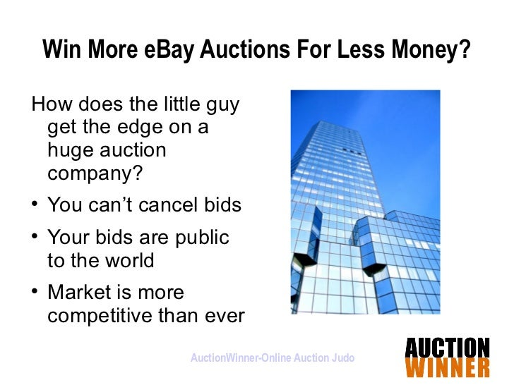 Win More eBay Auctions For Less Money? <ul><li>How does the little guy get the edge on a huge auction company? </li></ul><...
