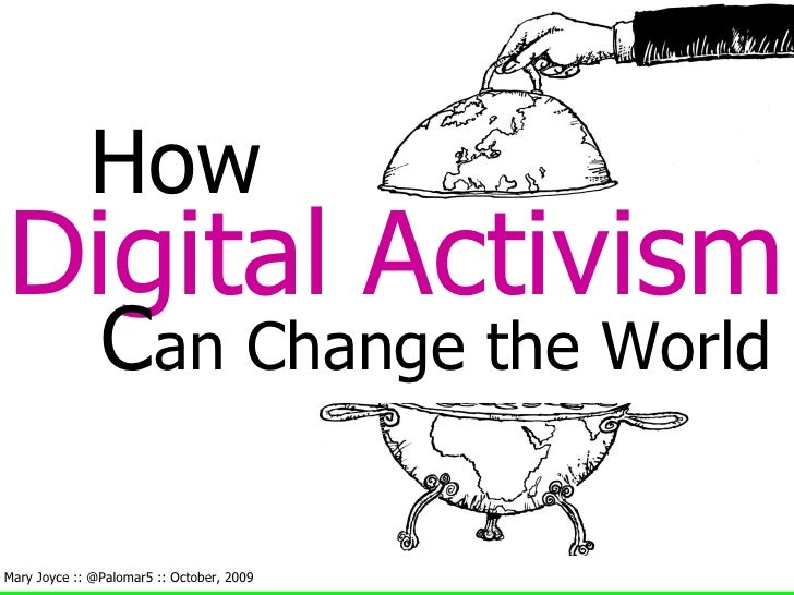 How Digital   Activism C an Change the World Mary Joyce :: @Palomar5 :: October, 2009