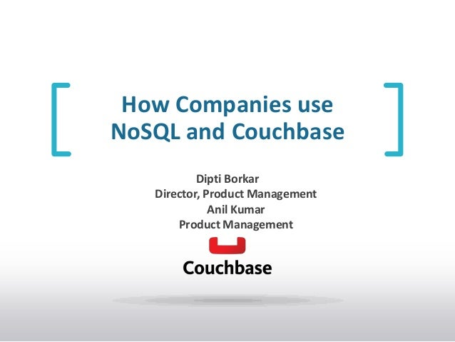 How Companies use NoSQL and Couchbase Dipti Borkar Director, Product Management Anil Kumar Product Management