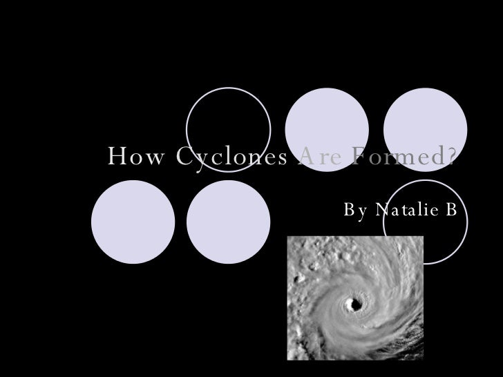 How   Cyclones   Are   Formed? By Natalie B
