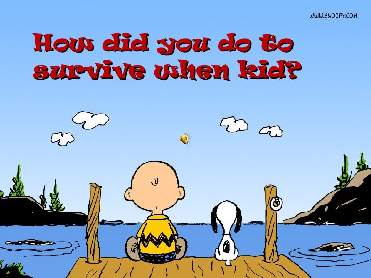 How did you do to survive when kid?