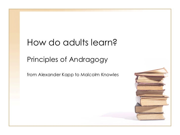 How do adults learn? Principles of Andragogy  from Alexander Kapp to Malcolm Knowles
