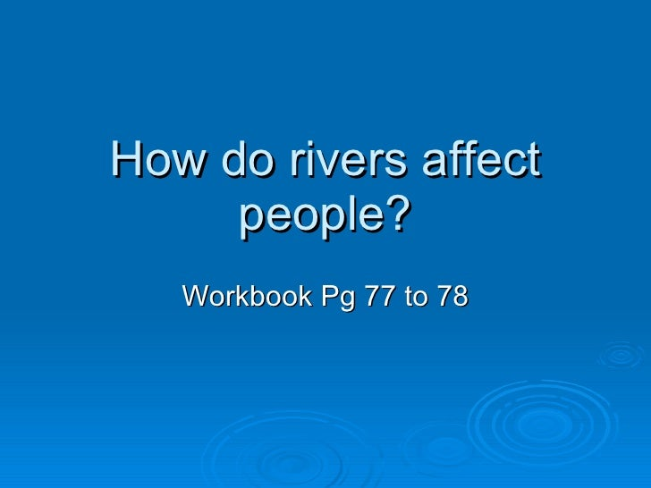 How do rivers affect people? Workbook Pg 77 to 78
