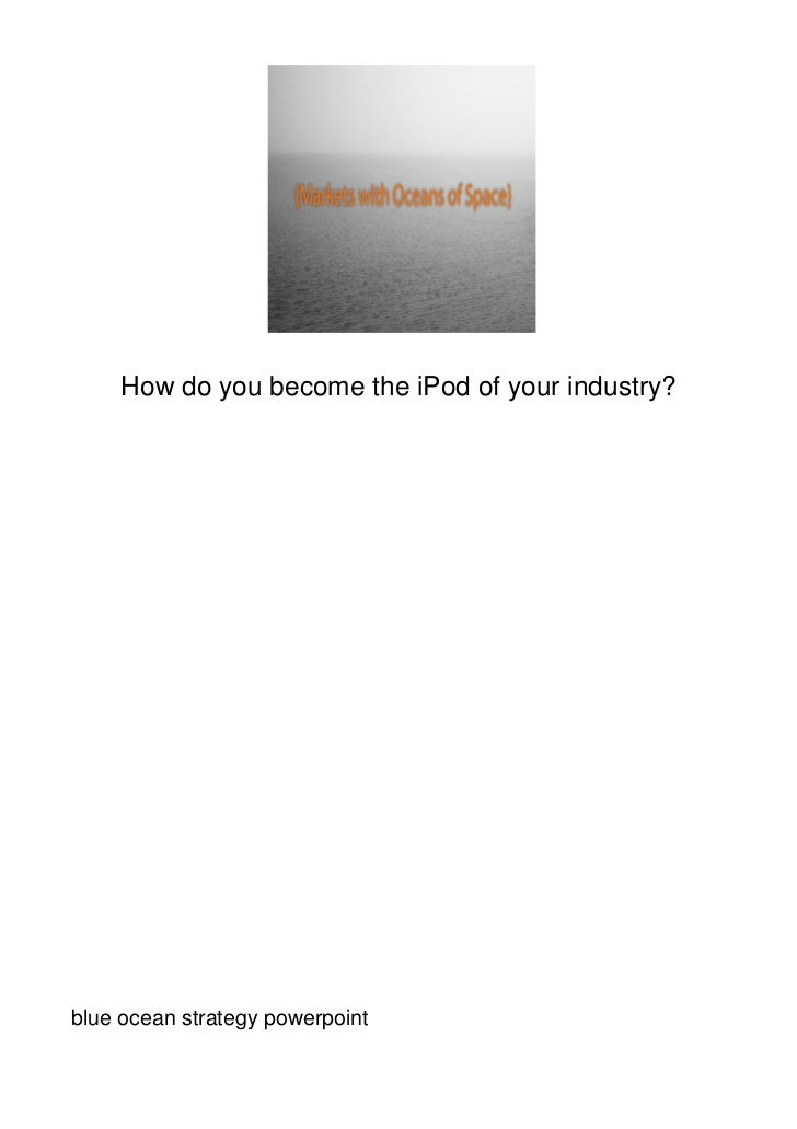 How do you become the iPod of your industry?blue ocean strategy powerpoint