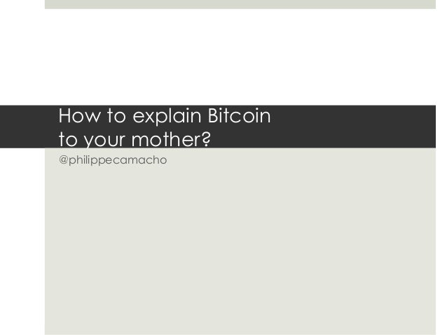 How to explain Bitcoin to your mother? @philippecamacho