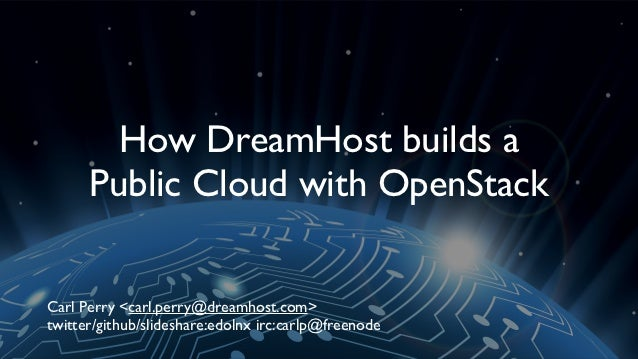 How DreamHost builds a      Public Cloud with OpenStackCarl Perry <carl.perry@dreamhost.com>twitter/github/slideshare:edol...