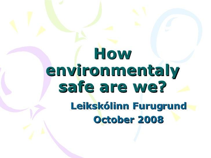 How environmentaly safe are we? Leikskólinn Furugrund October 2008
