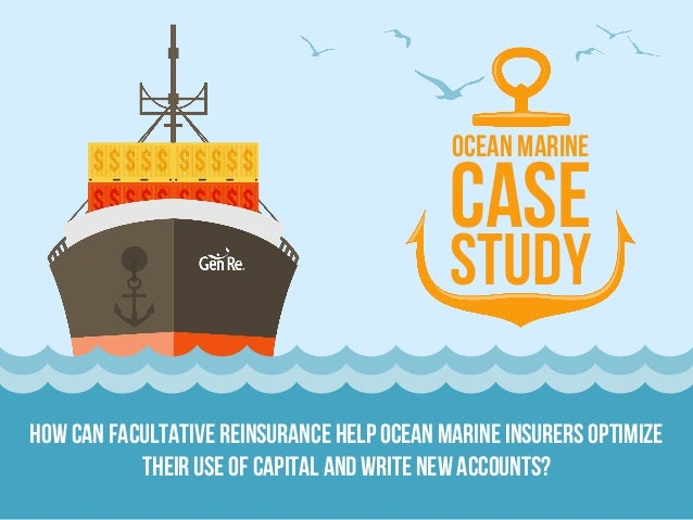 How can Facultative reinsurance help Ocean Marine insurers optimize their use of capital and write new accounts? OceanMari...