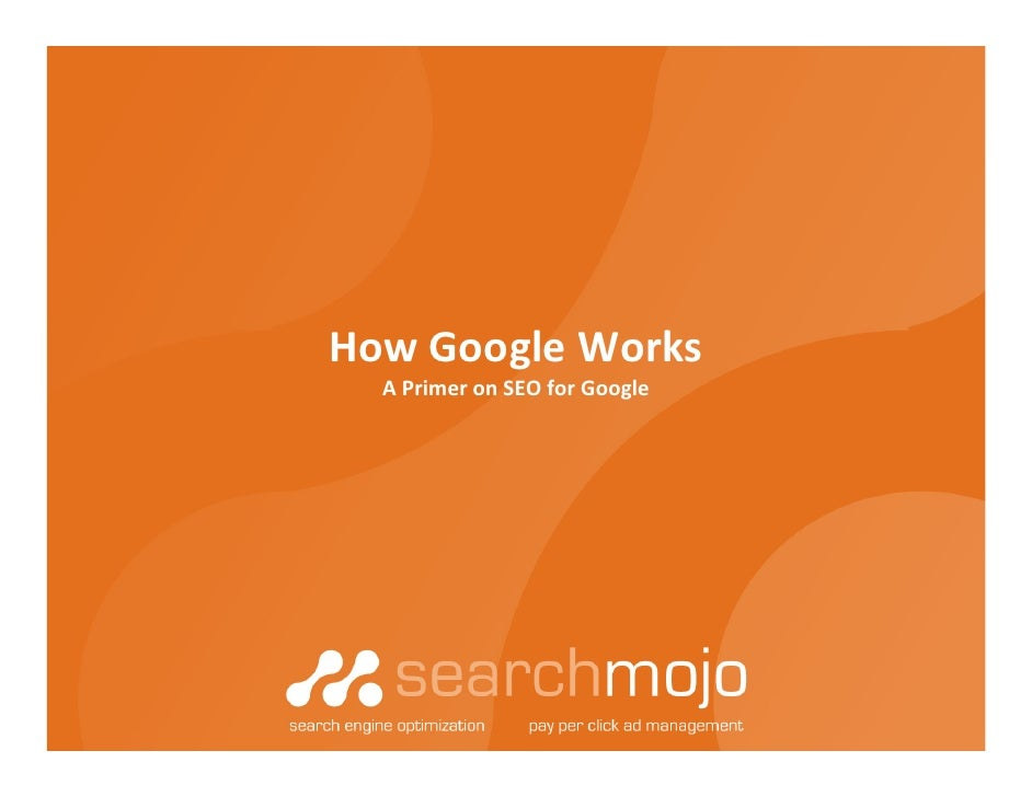 How  Google  Works: A Primer on SEO for Google