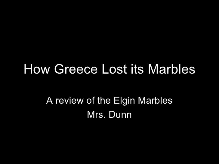 How Greece Lost its Marbles A review of the Elgin Marbles Mrs. Dunn