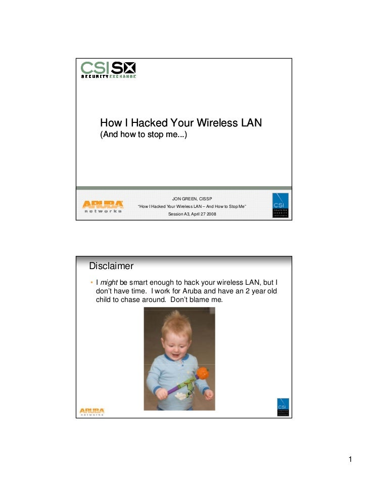 How I Hacked Your Wireless LAN    (And how to stop me...)                                   JON GREEN, CISSP              ...