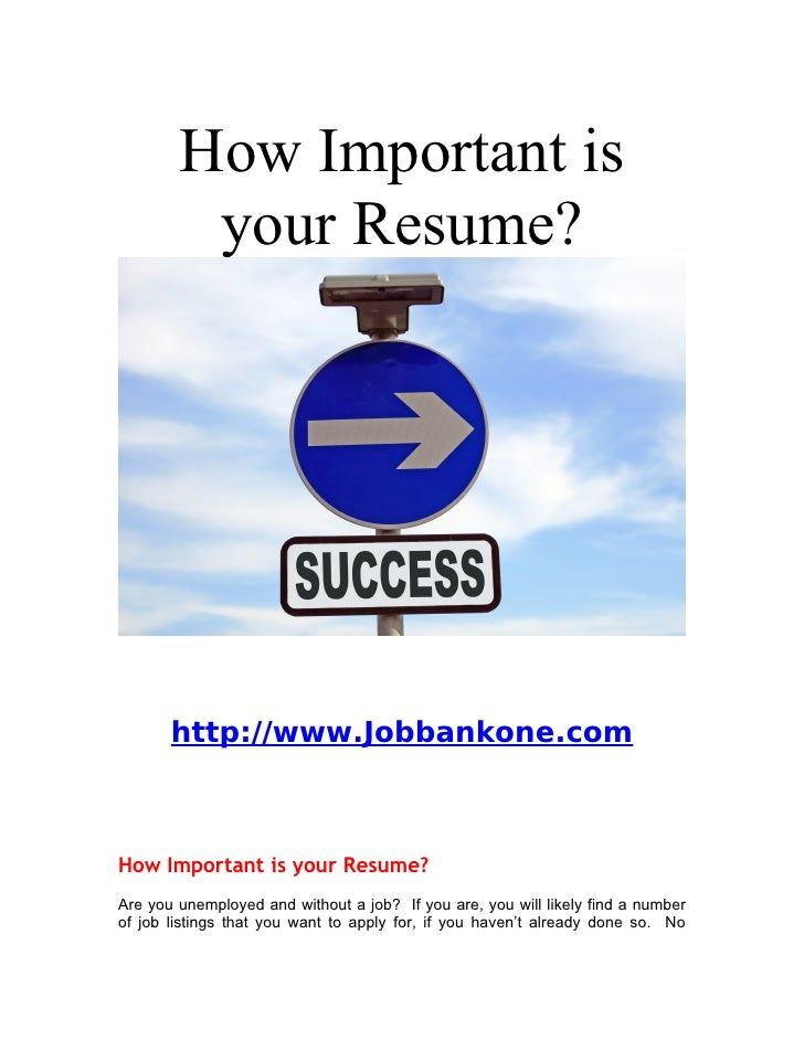 How Important is          your Resume?            http://www.Jobbankone.com    How Important is your Resume? Are you unemp...