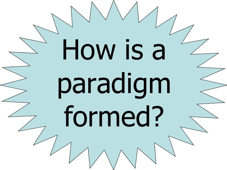 How Is A Paradigm Created