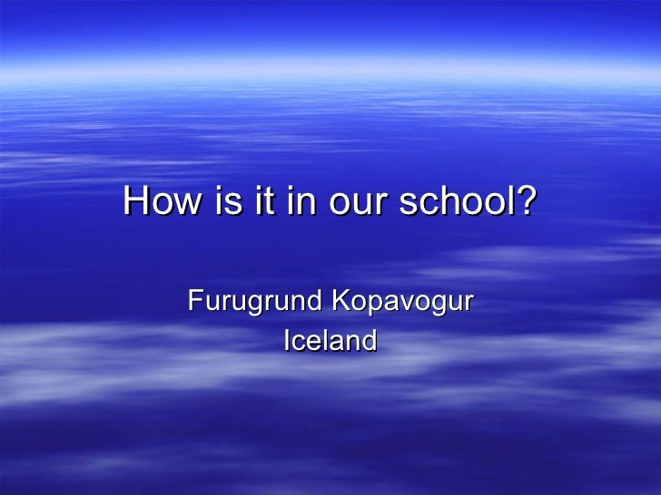 How is it in our school? Furugrund Kopavogur Iceland