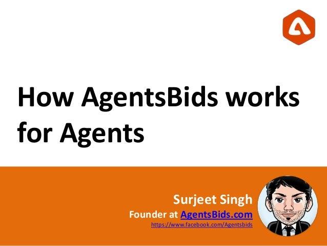 How AgentsBids worksfor AgentsSurjeet SinghFounder at AgentsBids.comhttps://www.facebook.com/Agentsbids