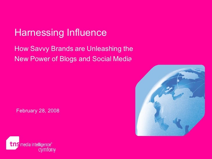 Harnessing Influence How Savvy Brands are Unleashing the New Power of Blogs and Social Media February 28, 2008