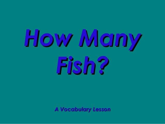 How ManyHow Many Fish?Fish? A Vocabulary LessonA Vocabulary Lesson