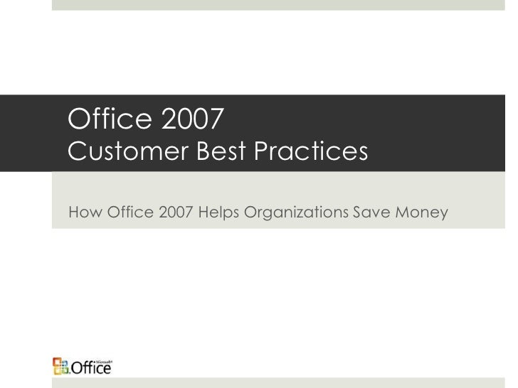 How Microsoft Office 2007 Saves Money: Customer Best Practices