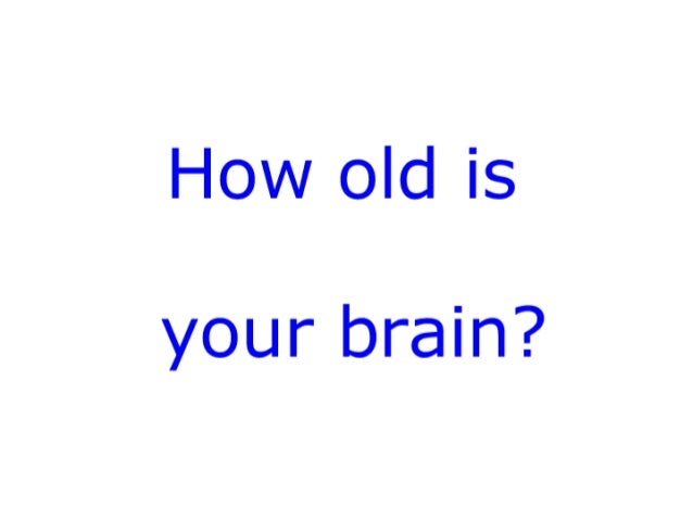 How old is your brain...?