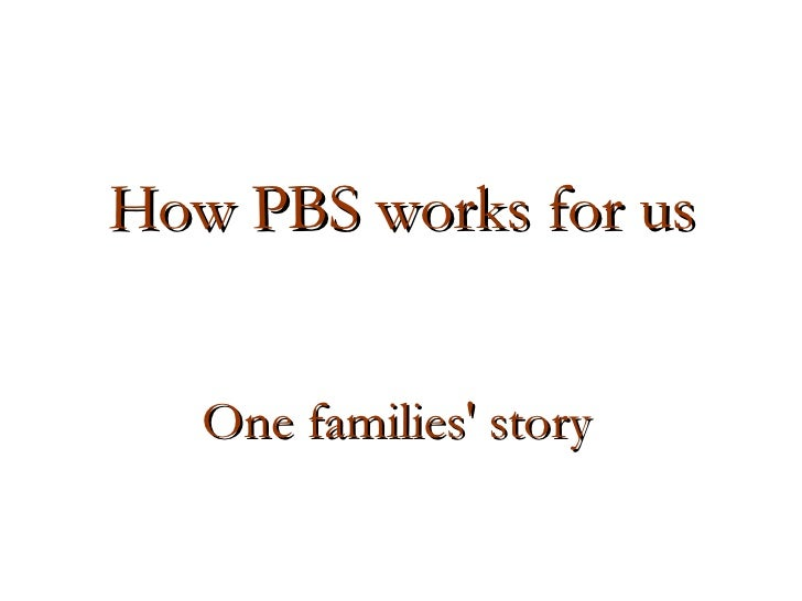 One families' story  How PBS works for us