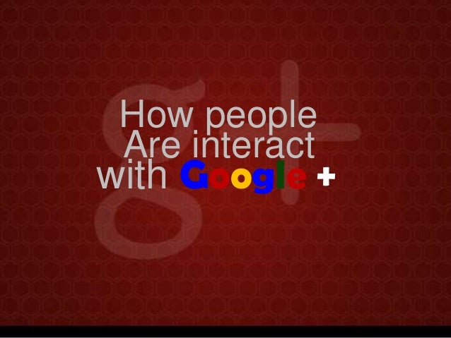 How people Are interact  with Google +