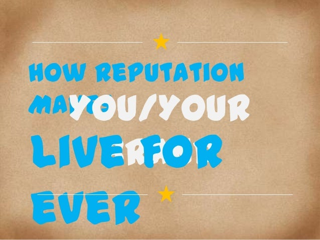 How Reputation Makes You/Your  Brand Live For ever