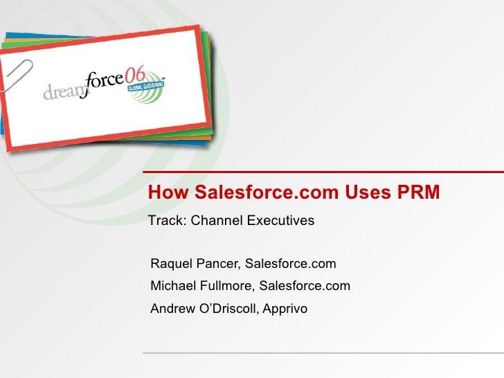 How Salesforce.com Uses PRM Raquel Pancer, Salesforce.com Michael Fullmore, Salesforce.com Andrew O'Driscoll, Apprivo Trac...