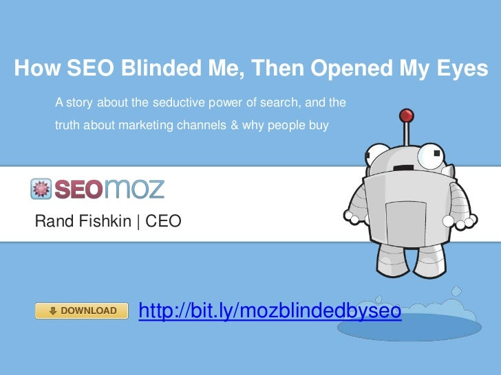 How SEO Blinded Me, Then Opened My Eyes   A story about the seductive power of search, and the   truth about marketing cha...