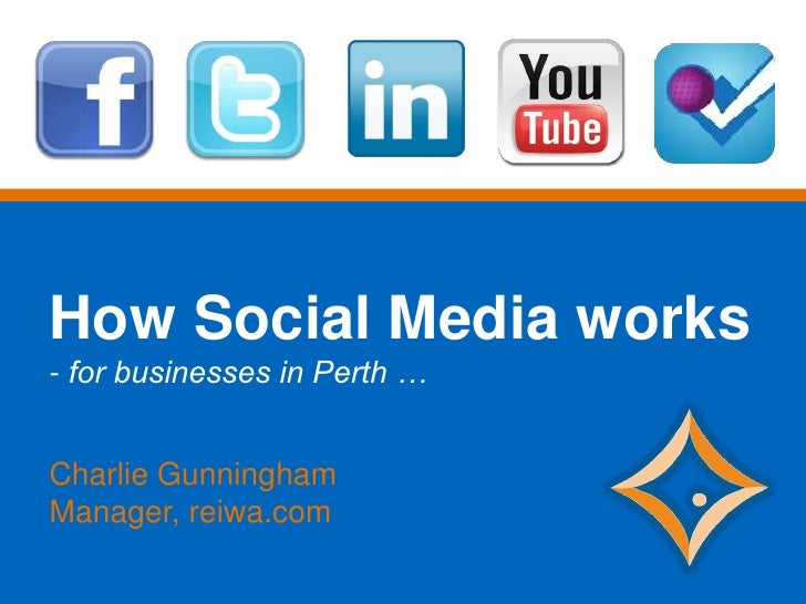 How Social Media works- for businesses in Perth …Charlie GunninghamManager, reiwa.com