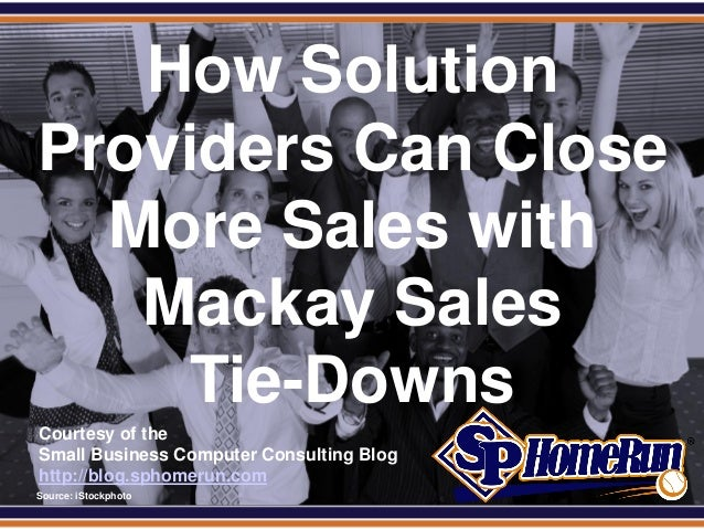 SPHomeRun.com     How Solution  Providers Can Close    More Sales with     Mackay Sales       Tie-Downs  Courtesy of the  ...