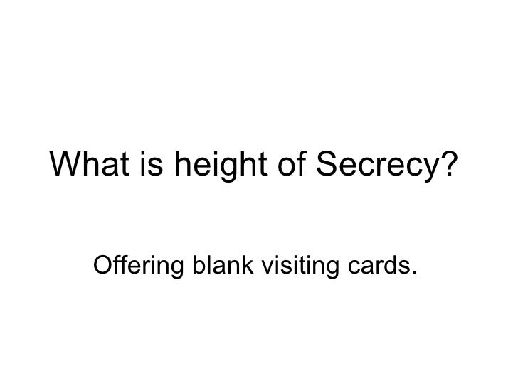 What is height of Secrecy?  Offering blank visiting cards.