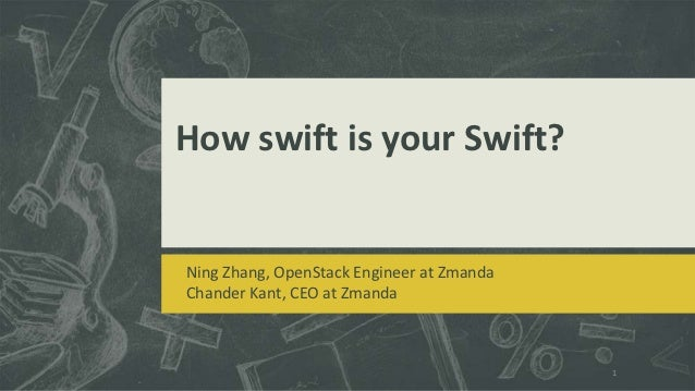 How swift is your Swift?Ning Zhang, OpenStack Engineer at ZmandaChander Kant, CEO at Zmanda                               ...