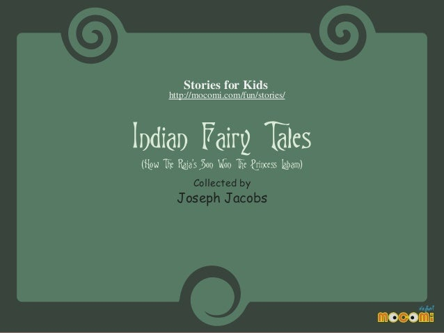 Stories for Kids http://mocomi.com/fun/stories/  Indian Fairy Tales (How The Raja's Son Won The Princess Labam) Collected ...