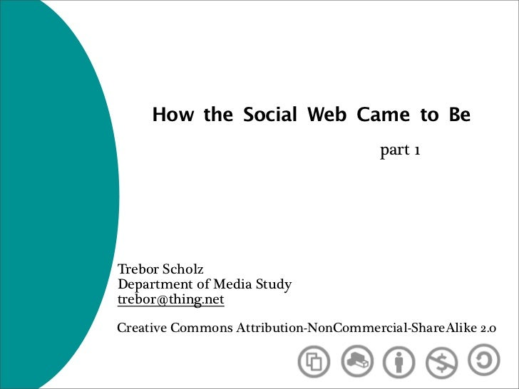 How the Social Web Came to Be                                        part 1     Trebor Scholz Department of Media Study tr...