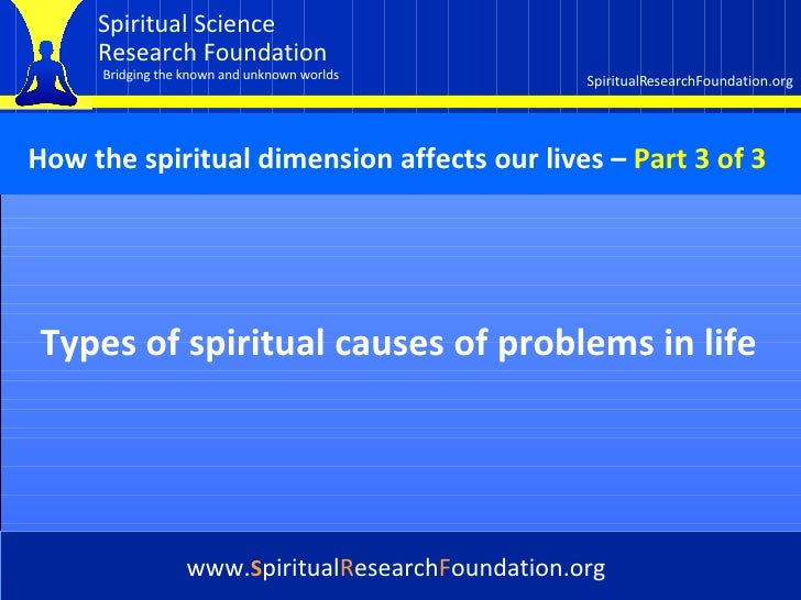 Cover Types of spiritual causes of problems in life www. S piritual R esearch F oundation.org How the spiritual dimension ...