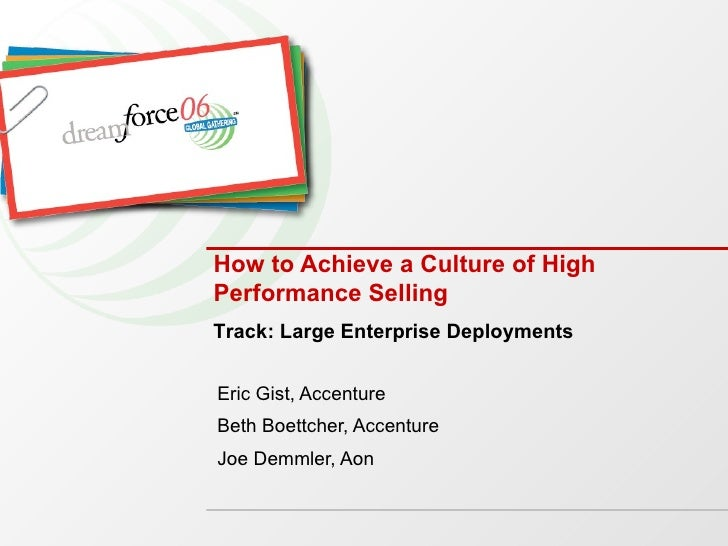 How to Achieve a Culture of High Performance Selling Eric Gist, Accenture Beth Boettcher, Accenture Joe Demmler, Aon Track...