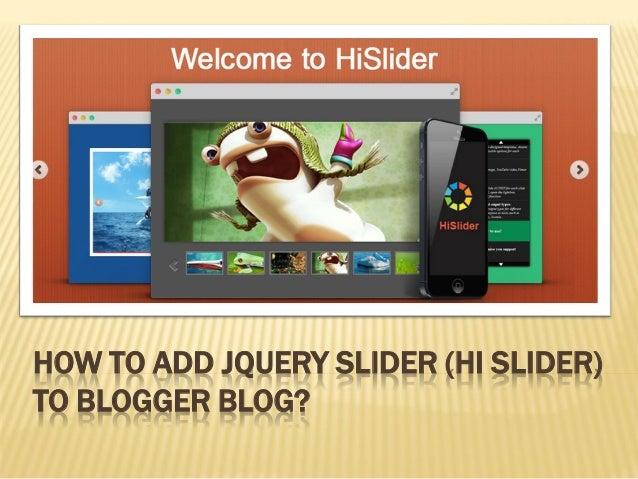 HOW TO ADD JQUERY SLIDER (HI SLIDER) TO BLOGGER BLOG?