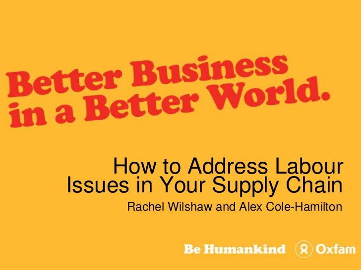 How to Address Labour Issues in Your Supply Chain <br />Rachel Wilshaw and Alex Cole-Hamilton<br />