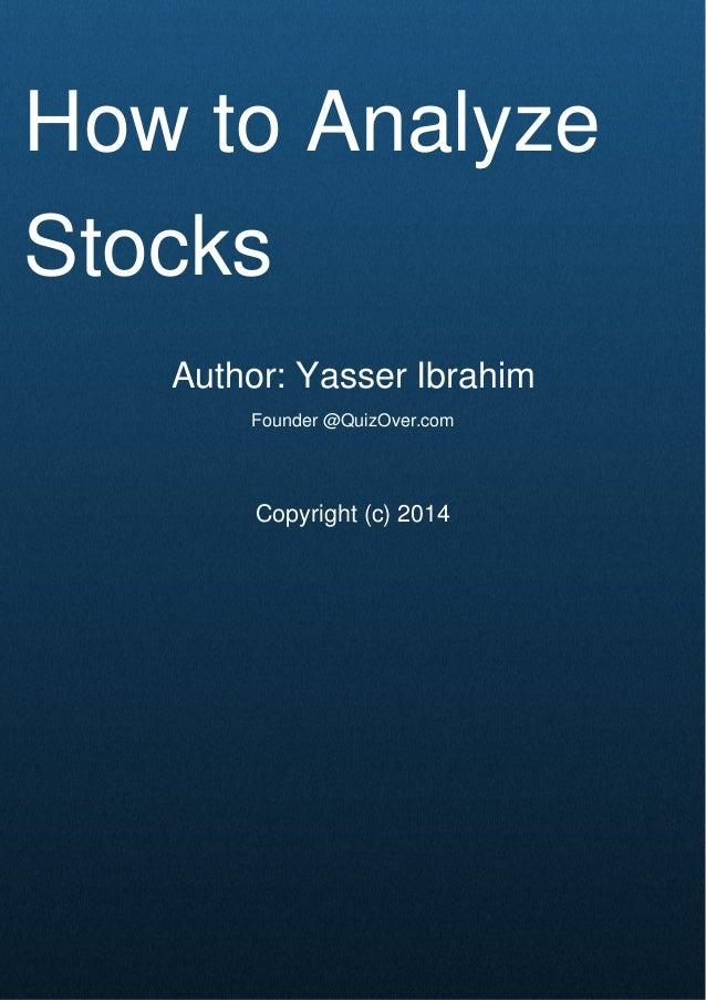 Cover Page How to Analyze Stocks Author: Yasser Ibrahim Founder @QuizOver.com Copyright (c) 2014