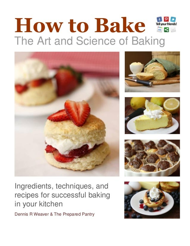 How to Bake The Art and Science of Baking Ingredients, techniques, and recipes for successful baking in your kitchen Denni...