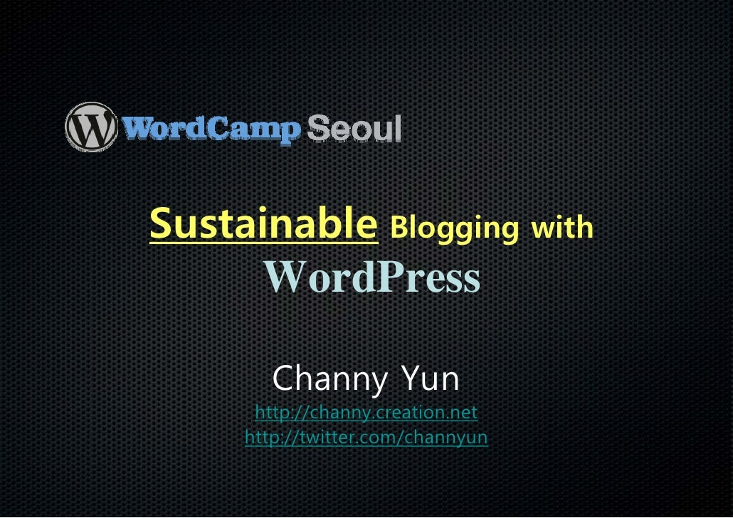 Sustainable Blogging with       WordPress          Channy Yun       http://channy.creation.net      http://twitter.com/cha...
