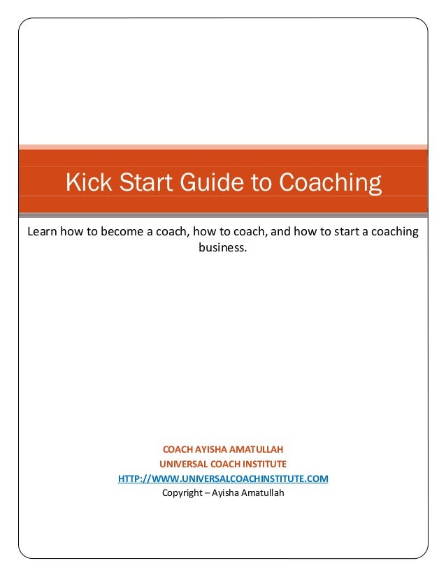 Kick Start Guide to Coaching Learn how to become a coach, how to coach, and how to start a coaching business.  COACH AYISH...
