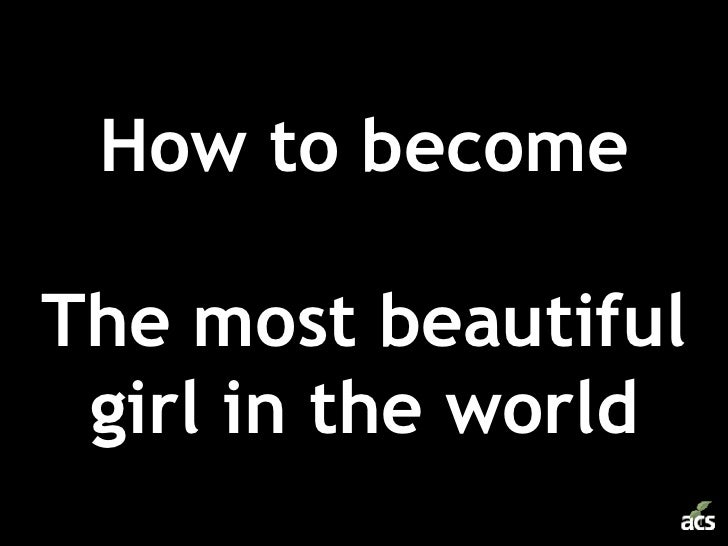 How to become The most beautiful girl in the world