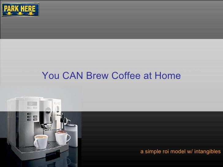 How to Brew Coffee At Home a simple roi model w/ intangibles You CAN Brew Coffee at Home