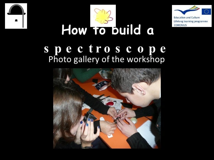How to build a  spectroscope Photo gallery of the workshop