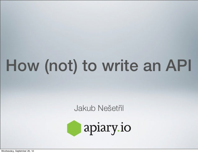 How (not) to write an API                              Jakub NešetřilWednesday, September 26, 12